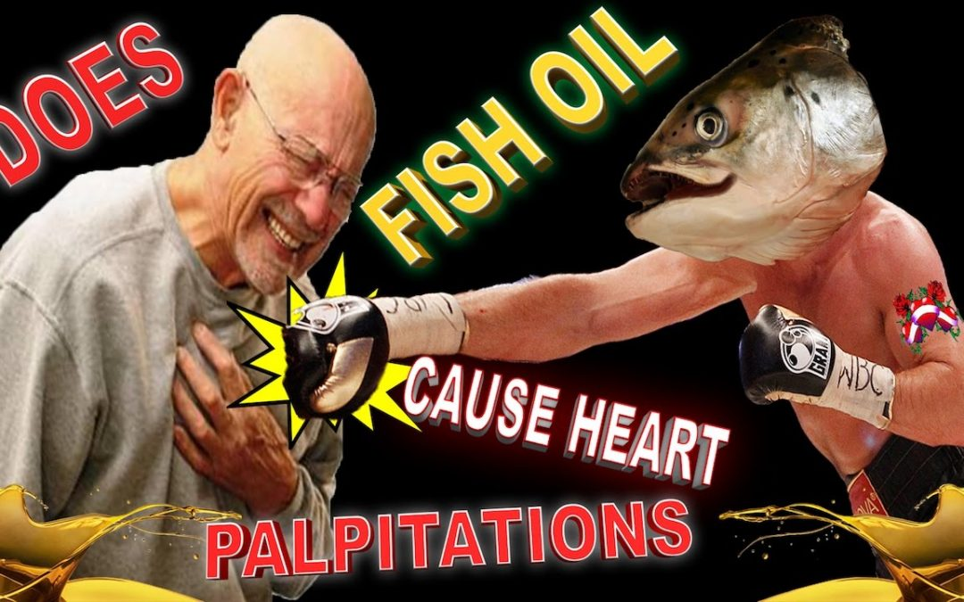 Does Fish Oil Cause Heart Palpitations (Does Fish Oil Cause PVC/PAC) Dangers Of Fish Oil