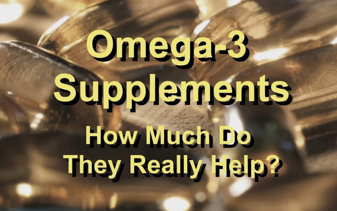 Omega 3 Supplements – How Much Do They Really Help?